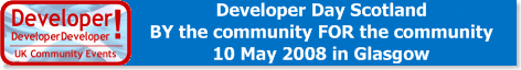 Developer Day Scotland - By The Community For the Community - 10th May 2008 in Glasgow